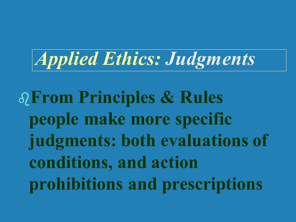 Applied Ethics: Judgments   Examples: – –Rights e.g.: Coerced contraception violates human liberties.