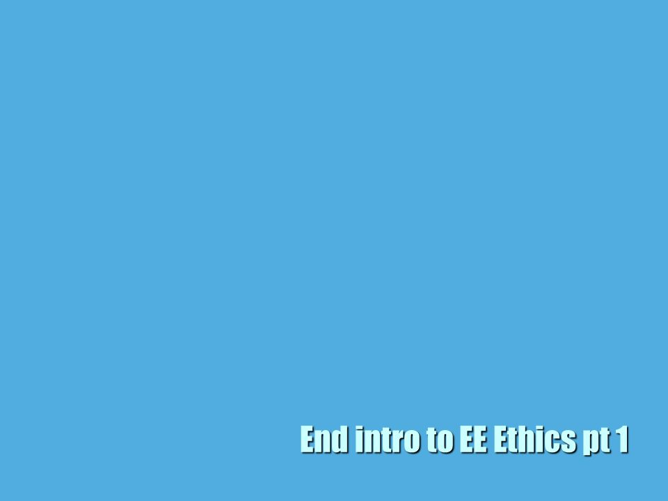 End intro to EE Ethics pt 1