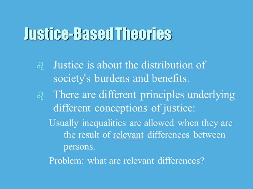 b b Justice is about the distribution of society s burdens and benefits.