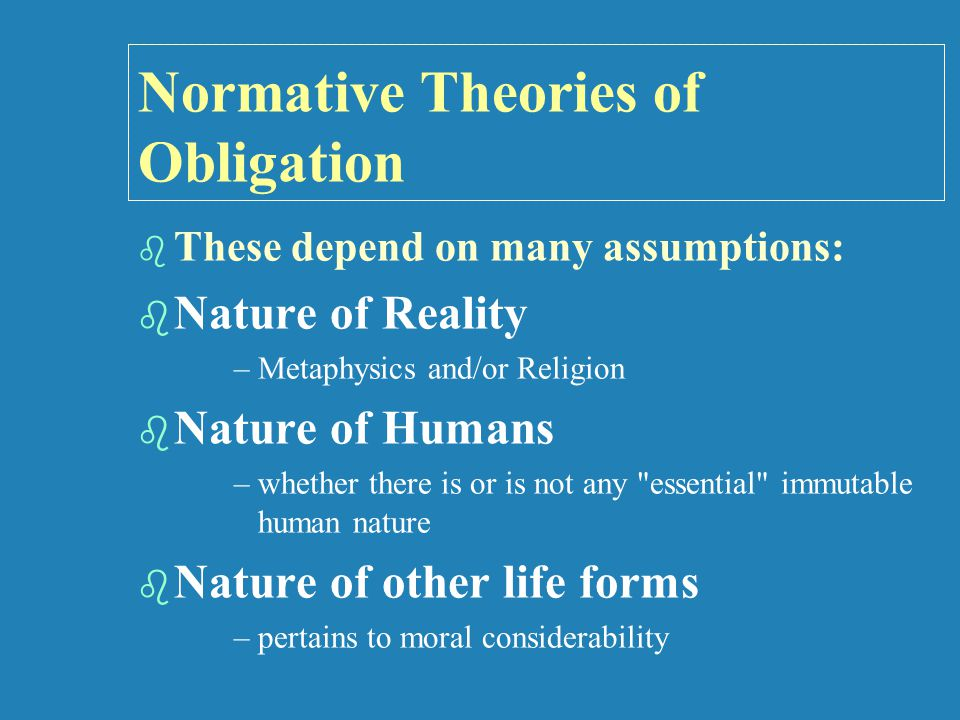 Normative Theories of Obligation: Consequentialist   Consequentialist theories (aka Teleological theories ) focus on ends (goals, conditions).