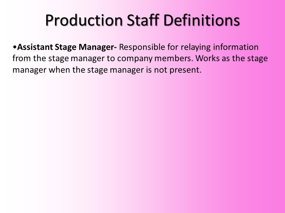 Assistant Stage Manager- Responsible for relaying information from the stage manager to company members.