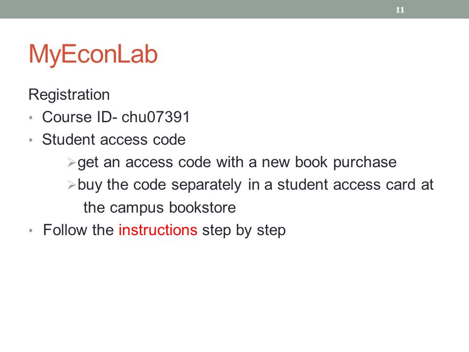 MyEconLab Registration Course ID- chu07391 Student access code  get an access code with a new book purchase  buy the code separately in a student access card at the campus bookstore Follow the instructions step by step 11