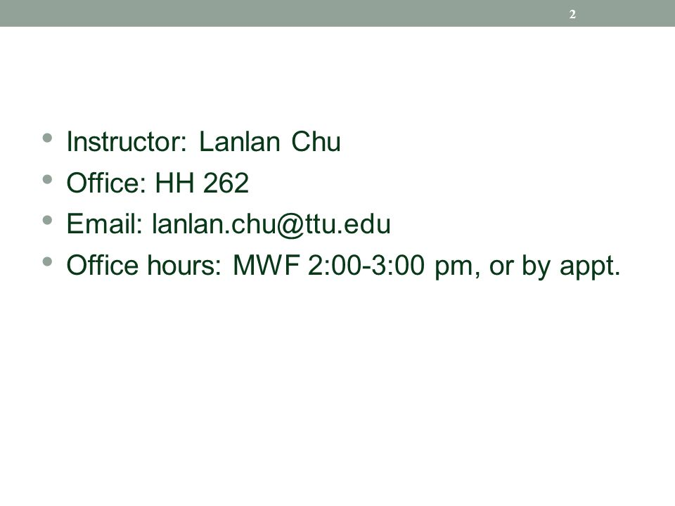 Instructor: Lanlan Chu Office: HH 262 Email: lanlan.chu@ttu.edu Office hours: MWF 2:00-3:00 pm, or by appt.