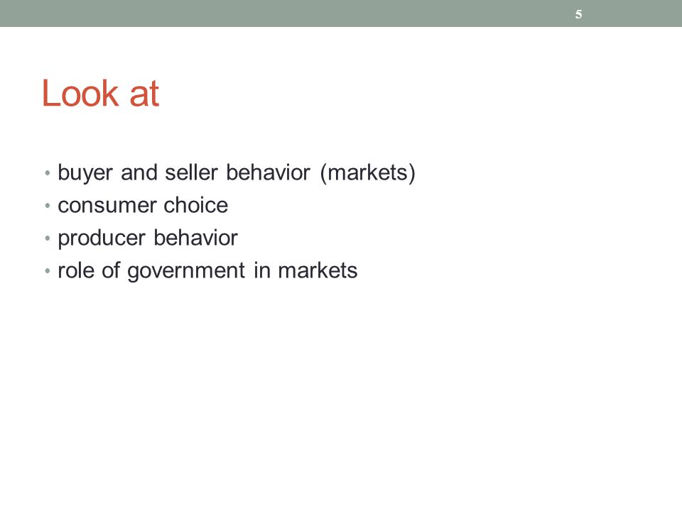 Look at buyer and seller behavior (markets) consumer choice producer behavior role of government in markets 5