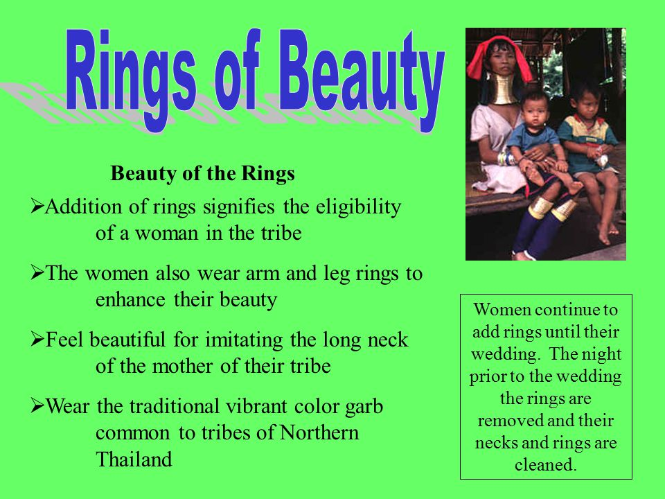 Reasons for Wearing the Rings  T o prevent the women from becoming slaves in neighboring tribes o prevent them from marrying outside of the tribe by