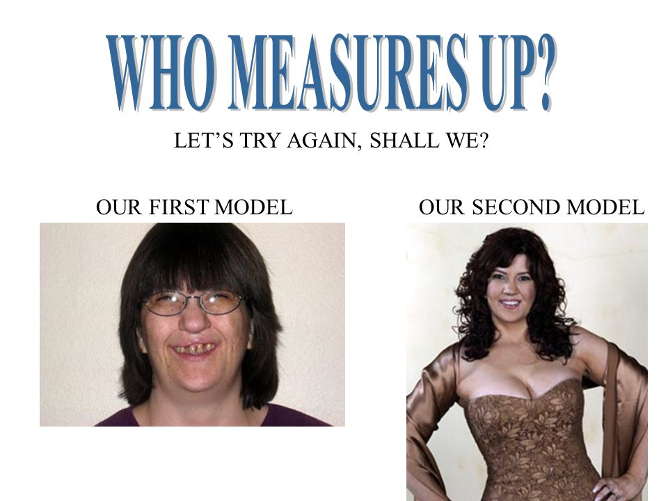 Two images will be presented to you… …who measures up to your standards? EXHIBIT A EXHIBITBEXHIBITB