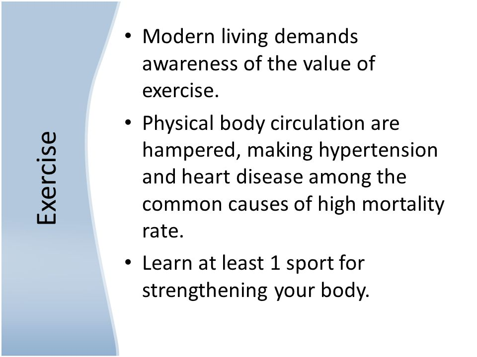 Exercise Modern living demands awareness of the value of exercise.