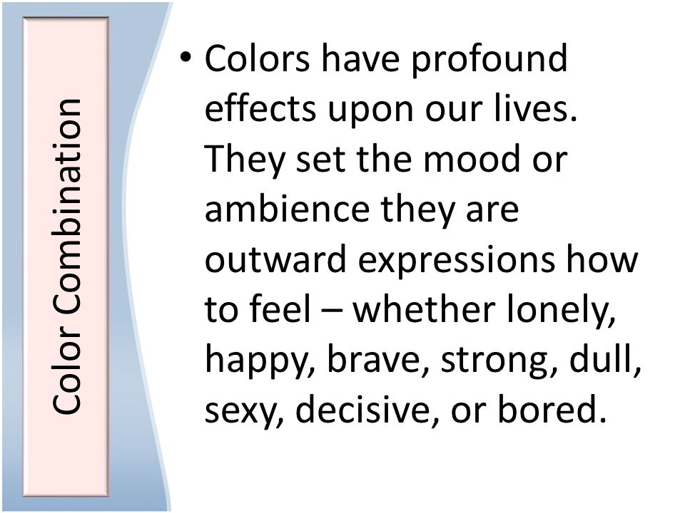 Color Combination Colors have profound effects upon our lives.