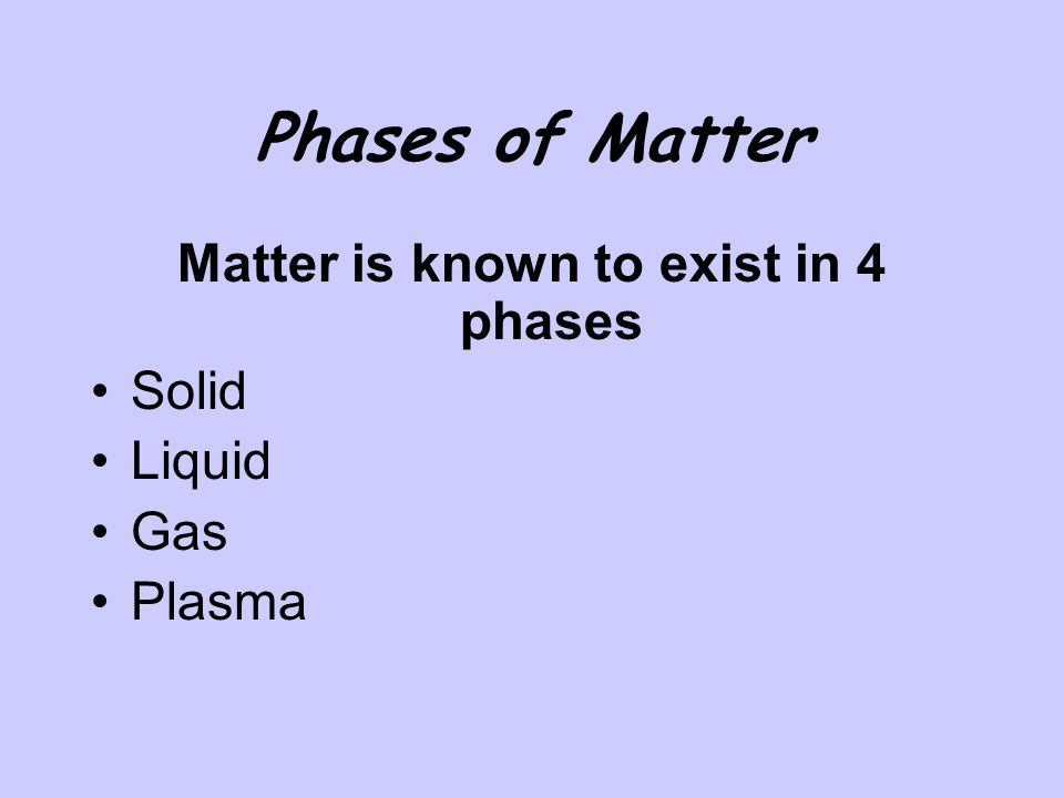 Phases of Matter Matter is known to exist in 4 phases Solid Liquid Gas Plasma