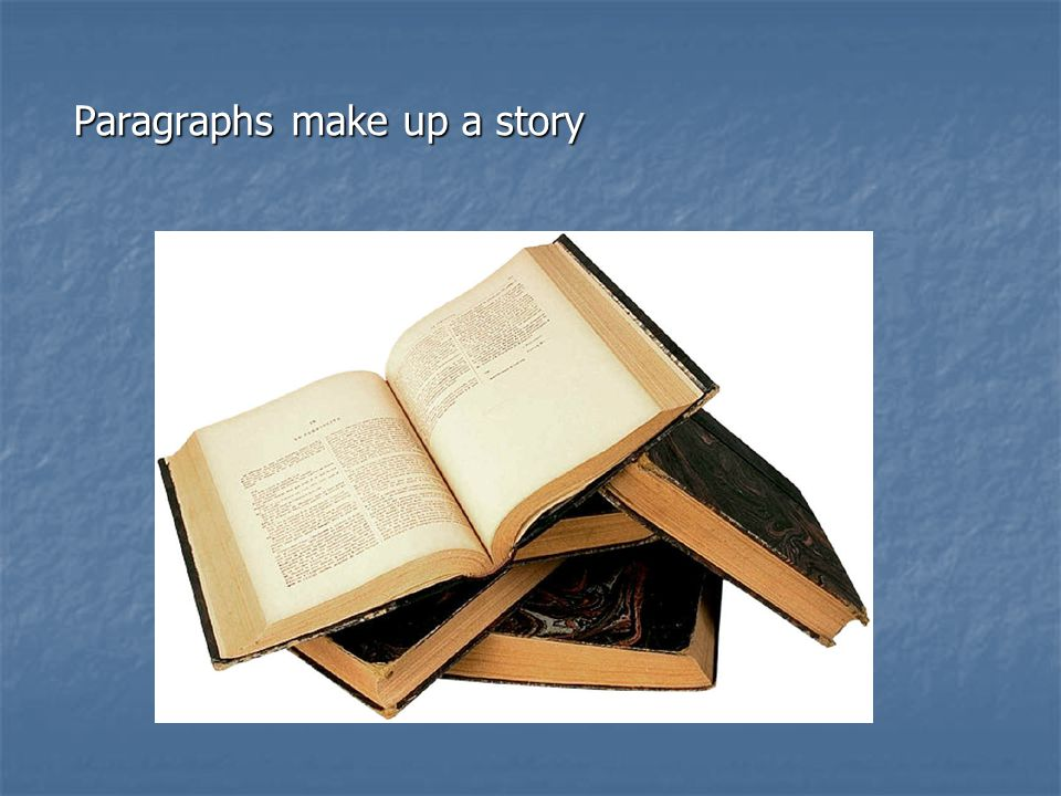 Paragraphs make up a story