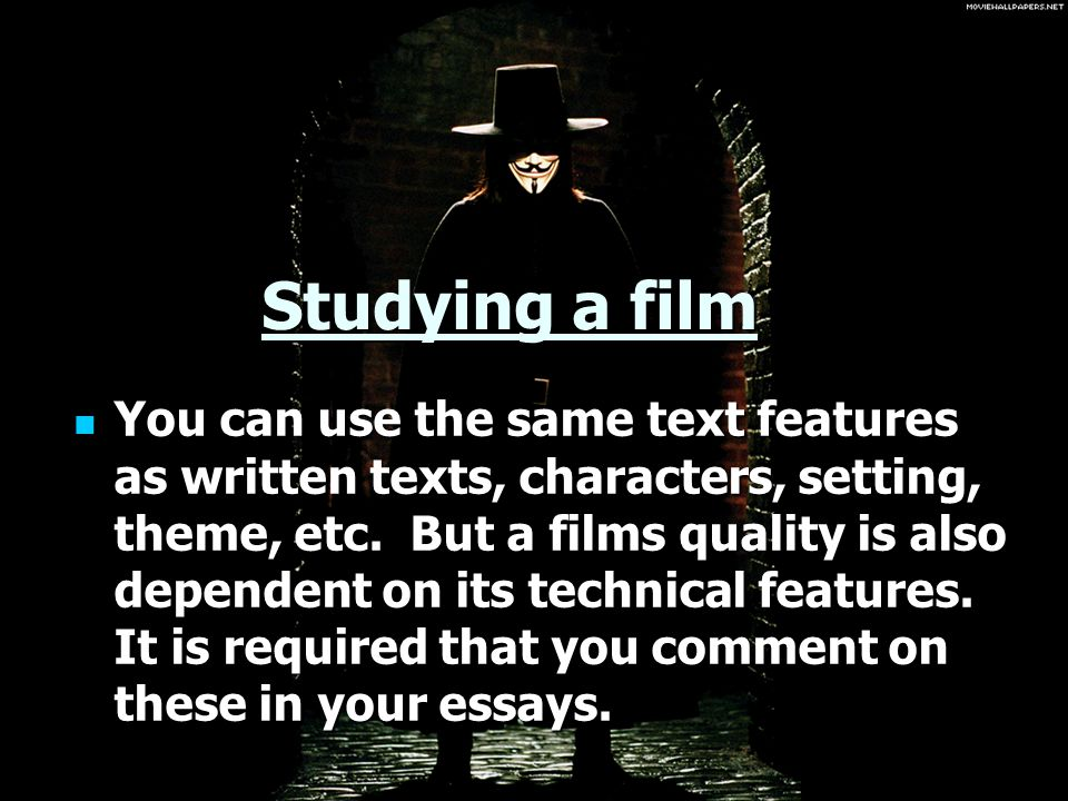 Studying a film You can use the same text features as written texts, characters, setting, theme, etc.