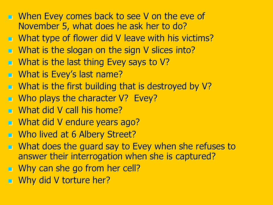 When Evey comes back to see V on the eve of November 5, what does he ask her to do.