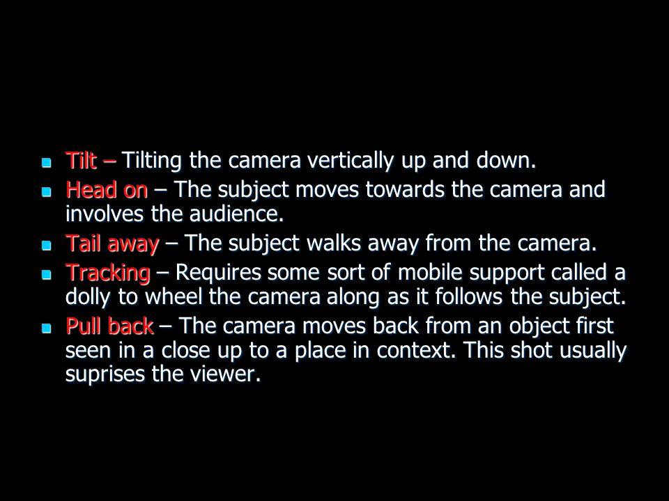 Tilt – Tilting the camera vertically up and down. Tilt – Tilting the camera vertically up and down.