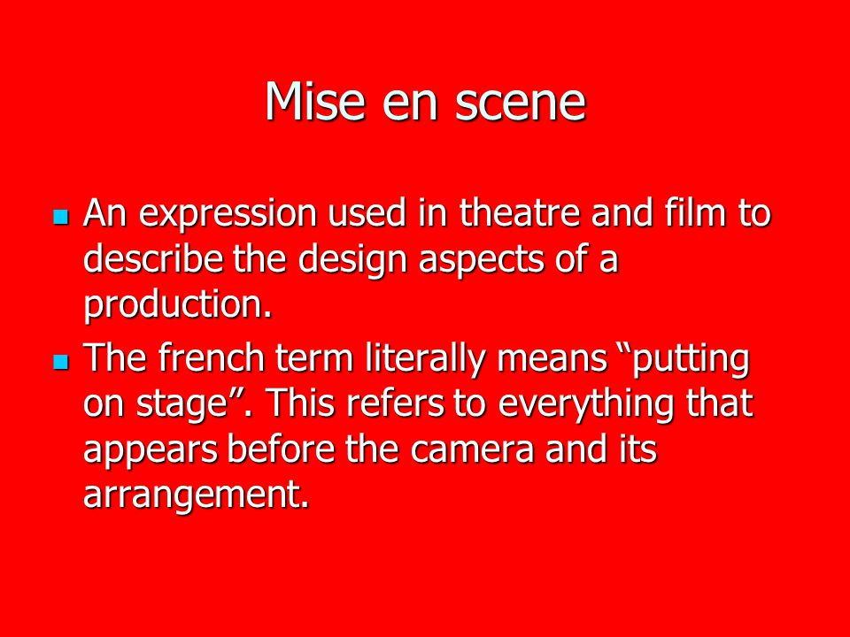 Mise en scene An expression used in theatre and film to describe the design aspects of a production.