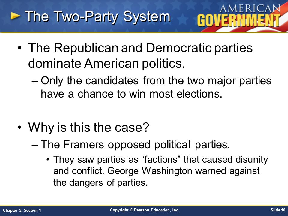Copyright © Pearson Education, Inc.Slide 10 Chapter 5, Section 1 The Two-Party System The Republican and Democratic parties dominate American politics