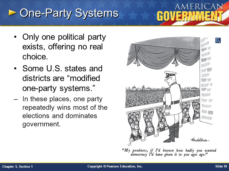 Copyright © Pearson Education, Inc.Slide 18 Chapter 5, Section 1 Only one political party exists, offering no real choice. Some U.S. states and distri