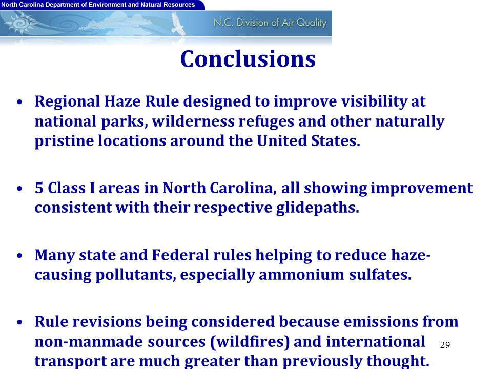 Conclusions Regional Haze Rule designed to improve visibility at national parks, wilderness refuges and other naturally pristine locations around the United States.