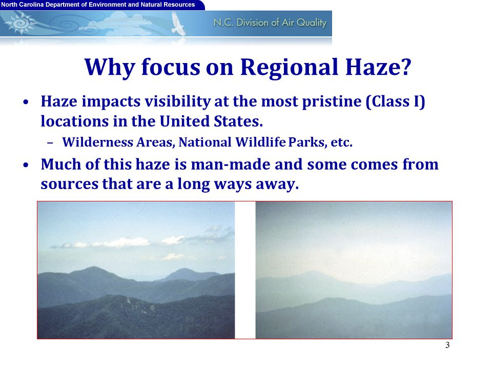 Why focus on Regional Haze? Haze impacts visibility at the most pristine (Class I) locations in the United States. –Wilderness Areas, National Wildlif