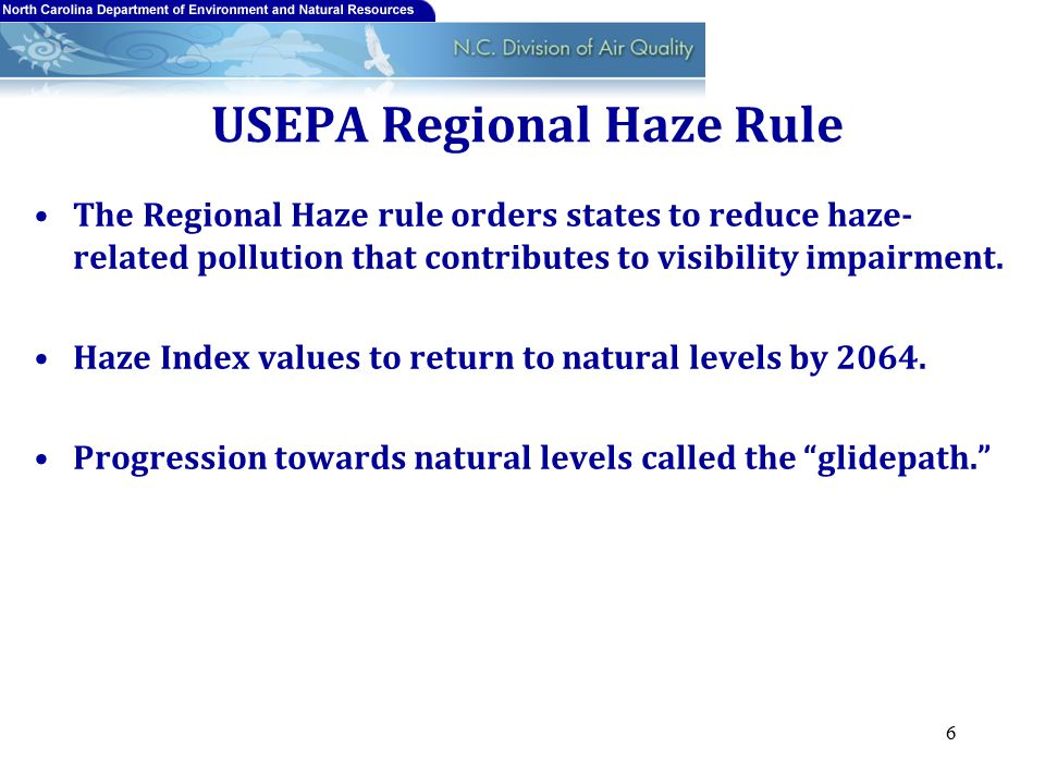 USEPA Regional Haze Rule The Regional Haze rule orders states to reduce haze- related pollution that contributes to visibility impairment.