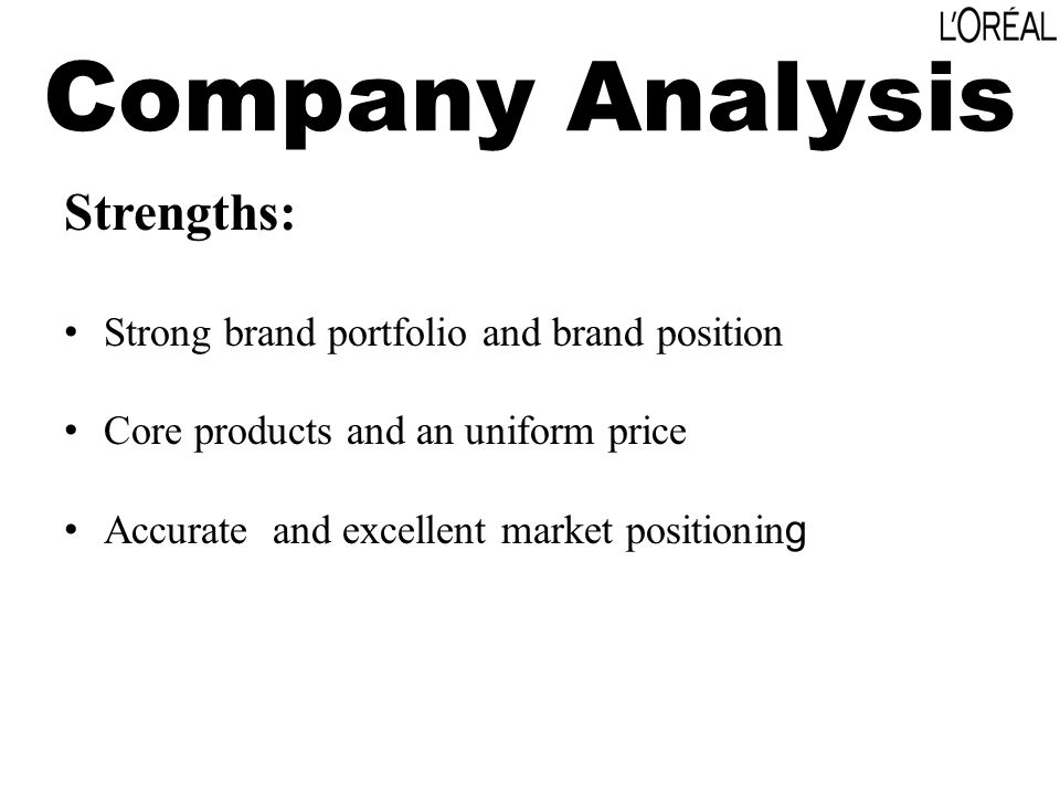 Company Analysis Strengths: Strong brand portfolio and brand position Core products and an uniform price Accurate and excellent market positionin g