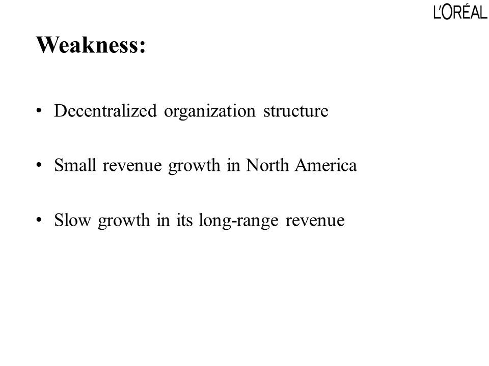 Weakness: Decentralized organization structure Small revenue growth in North America Slow growth in its long-range revenue
