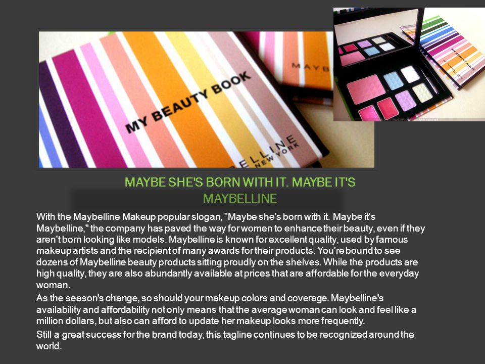MAYBE SHE'S BORN WITH IT. MAYBE IT'S MAYBELLINE With the Maybelline Makeup popular slogan,