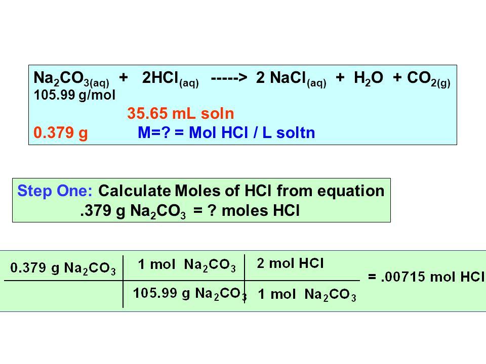 Na 2 CO 3(aq) + 2HCl (aq) -----> 2 NaCl (aq) + H 2 O + CO 2(g) 105.99 g/mol 35.65 mL soln 0.379 g M=.