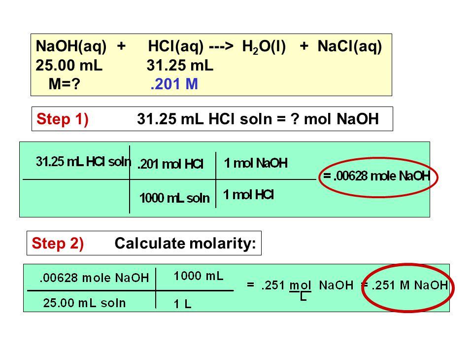 NaOH(aq) + HCl(aq) ---> H 2 O(l) + NaCl(aq) 25.00 mL 31.25 mL M=?.201 M Step 1) 31.25 mL HCl soln = .