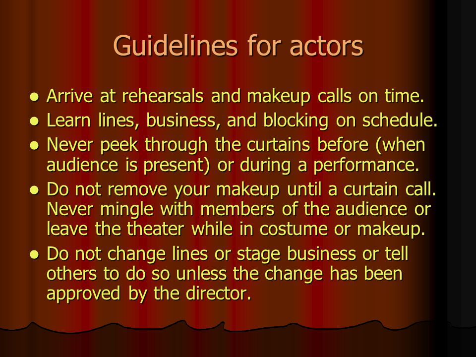 Guidelines for actors Arrive at rehearsals and makeup calls on time.