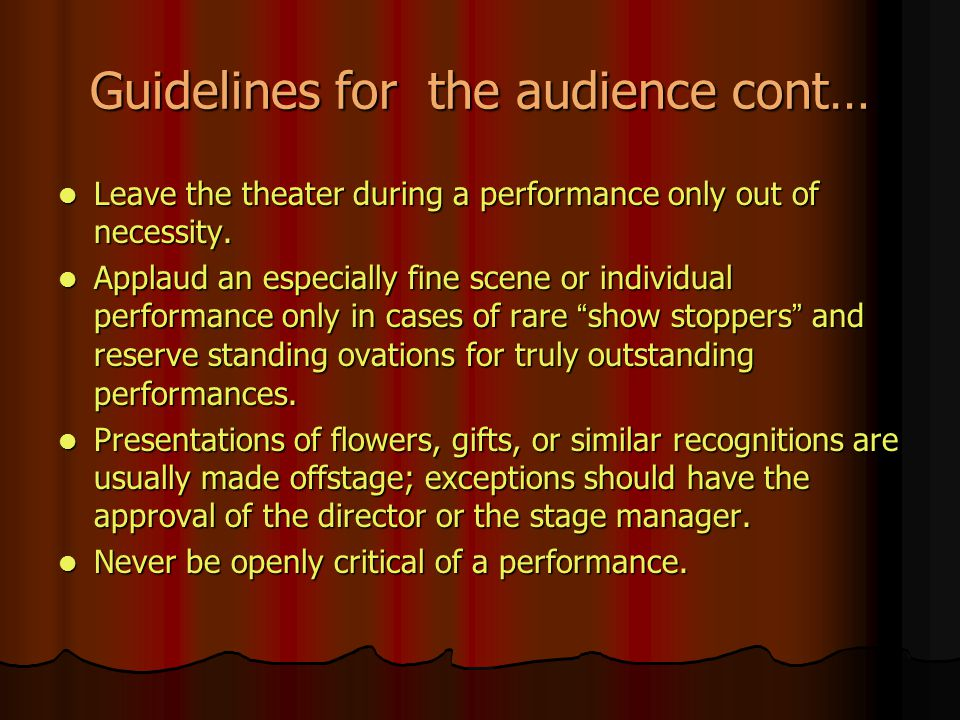 Guidelines for the audience cont… Leave the theater during a performance only out of necessity. Leave the theater during a performance only out of nec