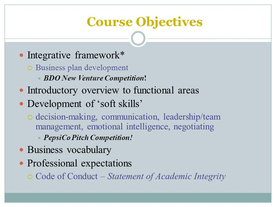 Course Objectives Integrative framework*  Business plan development  BDO New Venture Competition.