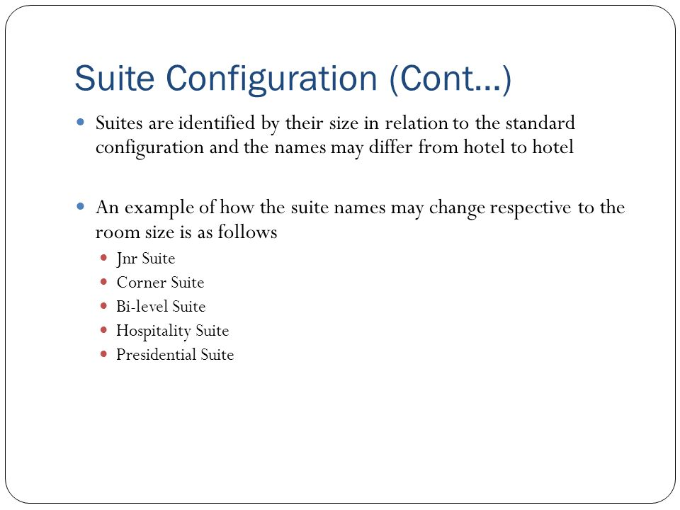 Suite Configuration (Cont…) Suites are identified by their size in relation to the standard configuration and the names may differ from hotel to hotel
