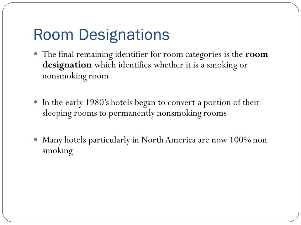Room Preferences Room type, configuration and designation all come together to create the specific room a hotel guest may seek Room Type + Room Configuration + Room Designation = Guestroom Preferences Single Double Triple Quad Smoking Nonsmoking Standard Enhanced Suite Disables Access