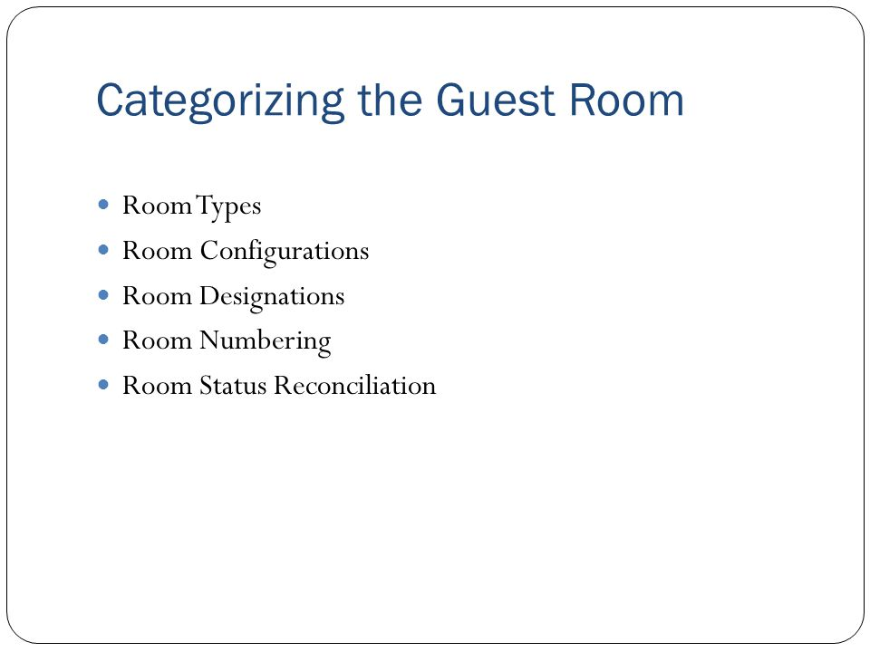 Room Types Room types are based on the intended number of occupants Standard type is based on one occupant – this is called single occupancy Often single occupancy rooms have a lower rate than those with two guests in a room, called double occupancy rooms Triple and quad occupancy rooms are for three and four guests respectively