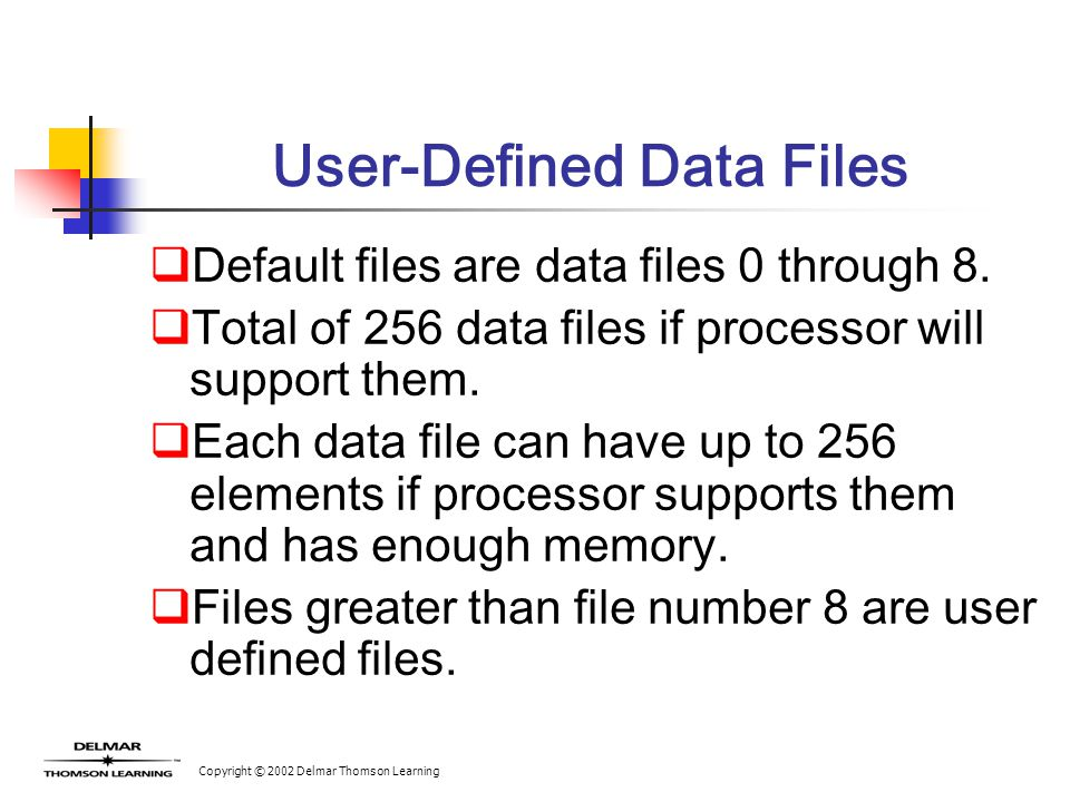 Copyright © 2002 Delmar Thomson Learning User-Defined Data Files  Default files are data files 0 through 8.  Total of 256 data files if processor wi