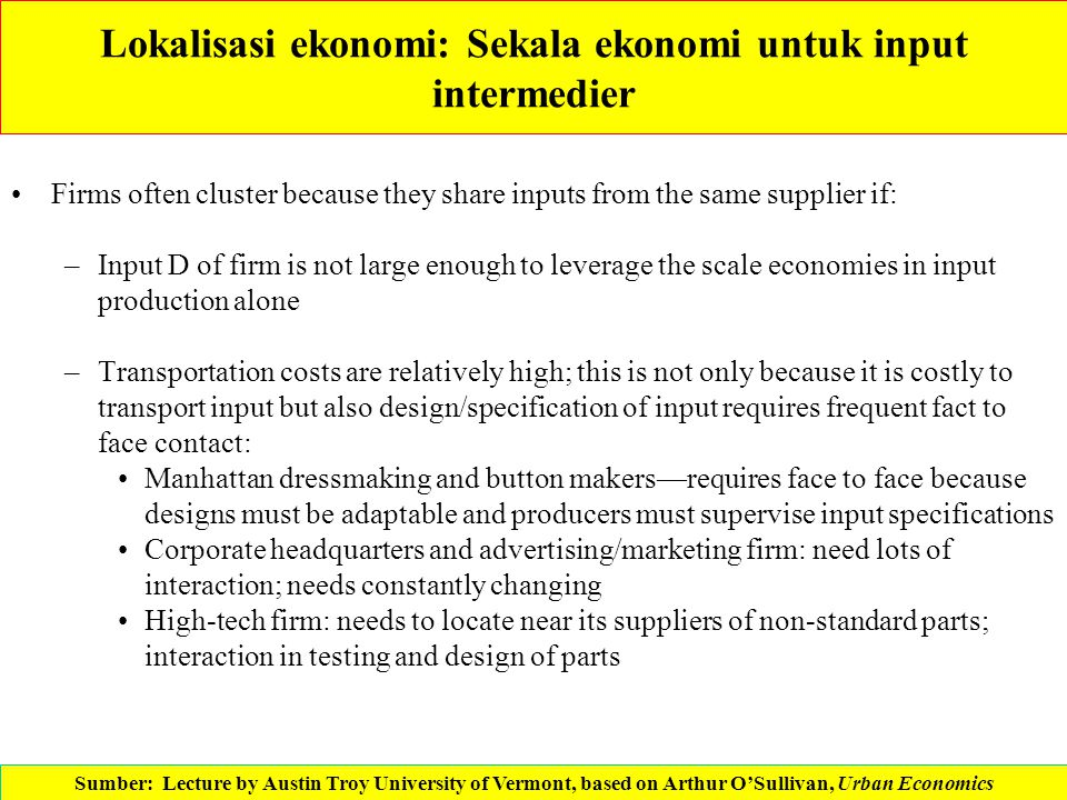 Lokalisasi ekonomi: Sekala ekonomi untuk input intermedier Firms often cluster because they share inputs from the same supplier if: –Input D of firm i