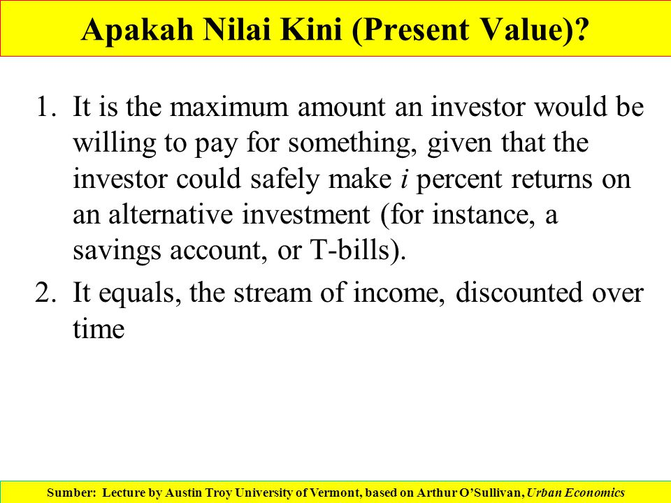 Apakah Nilai Kini (Present Value)? 1.It is the maximum amount an investor would be willing to pay for something, given that the investor could safely