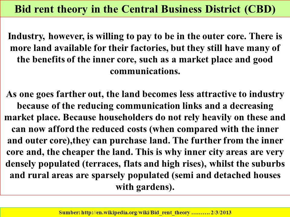 Sumber: http://en.wikipedia.org/wiki/Bid_rent_theory ………. 2/3/2013 Industry, however, is willing to pay to be in the outer core. There is more land av