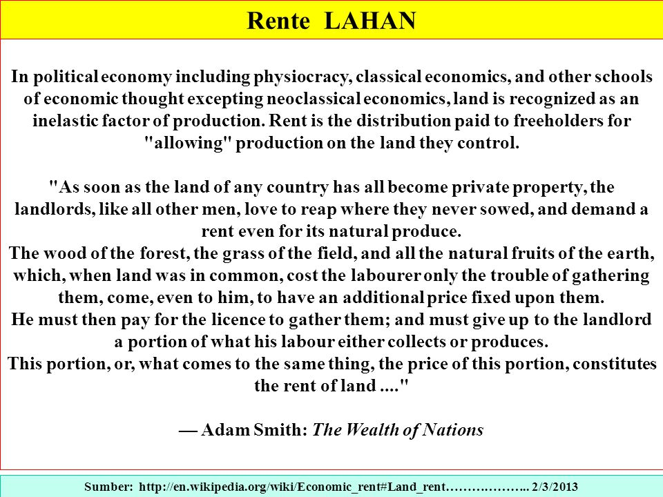 Rente LAHAN Sumber: http://en.wikipedia.org/wiki/Economic_rent#Land_rent……………….. 2/3/2013 In political economy including physiocracy, classical econom