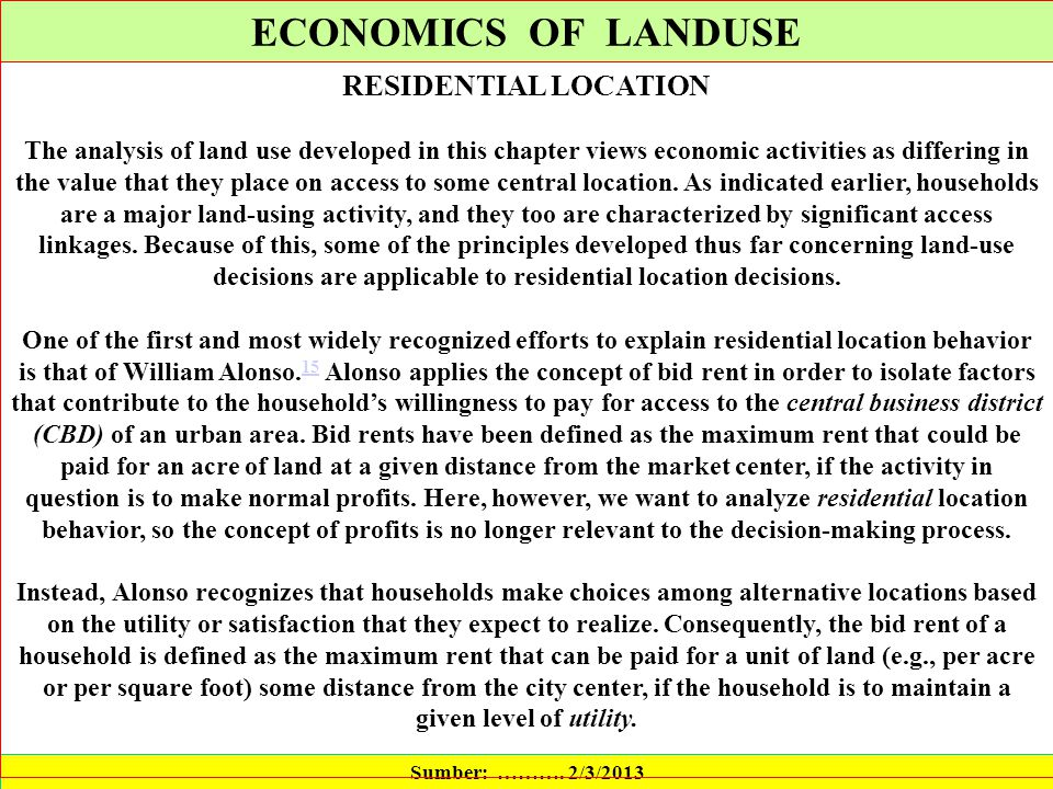 ECONOMICS OF LANDUSE Sumber: ………. 2/3/2013 RESIDENTIAL LOCATION The analysis of land use developed in this chapter views economic activities as differ