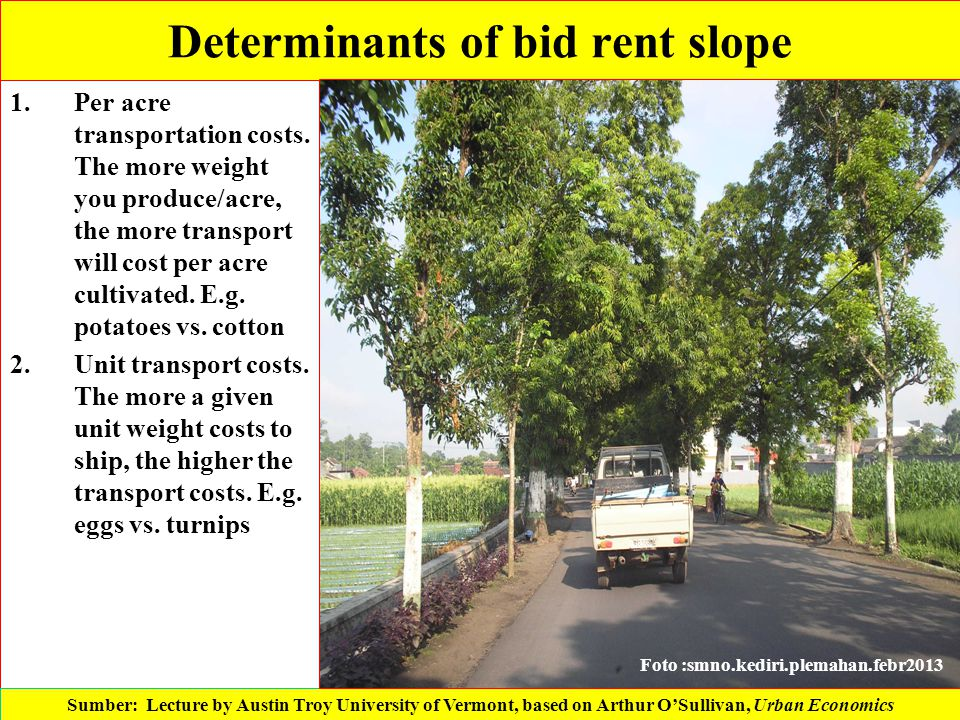 Determinants of bid rent slope 1.Per acre transportation costs. The more weight you produce/acre, the more transport will cost per acre cultivated. E.
