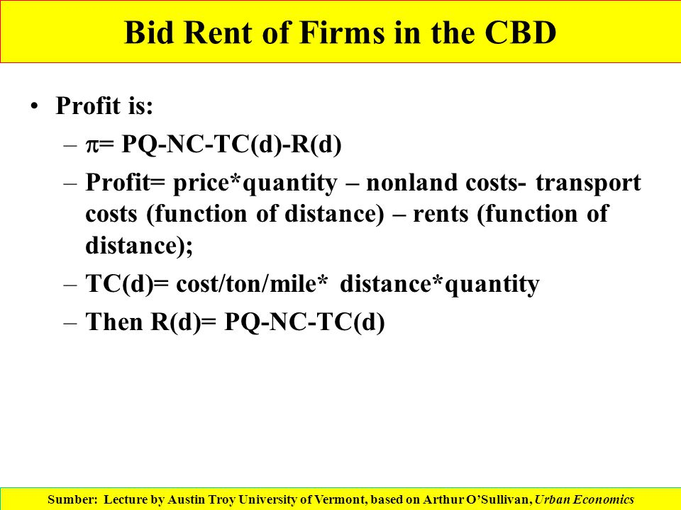 Bid Rent of Firms in the CBD Profit is: –  = PQ-NC-TC(d)-R(d) –Profit= price*quantity – nonland costs- transport costs (function of distance) – rents