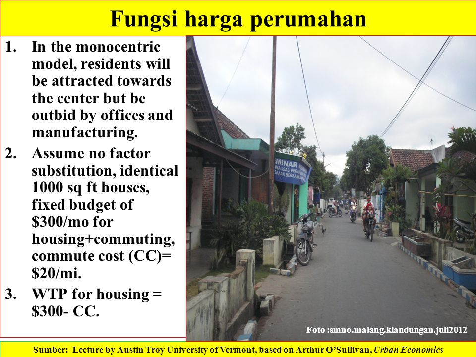 Fungsi harga perumahan 1.In the monocentric model, residents will be attracted towards the center but be outbid by offices and manufacturing. 2.Assume