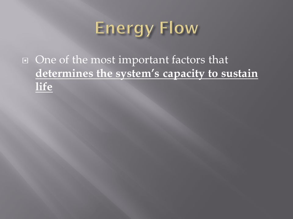  One of the most important factors that determines the system's capacity to sustain life