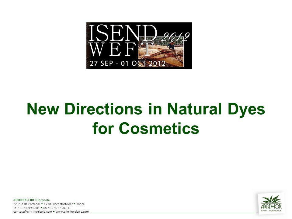 New Directions in Natural Dyes for Cosmetics ARRDHOR-CRITT Horticole 22, rue de l'Arsenal  17300 Rochefort/Mer  France Tél : 05 46 99 17 01  Fax : 05 46 87 28 63 contact@critt-horticole.com  www.critt-horticole.com
