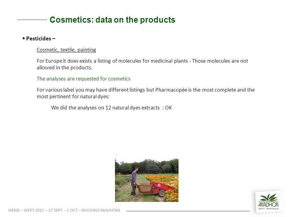L'ingénierie serres  Pesticides – Cosmetic, textile, painting For Europe it does exists a listing of molecules for medicinal plants - Those molecules are not allowed in the products.