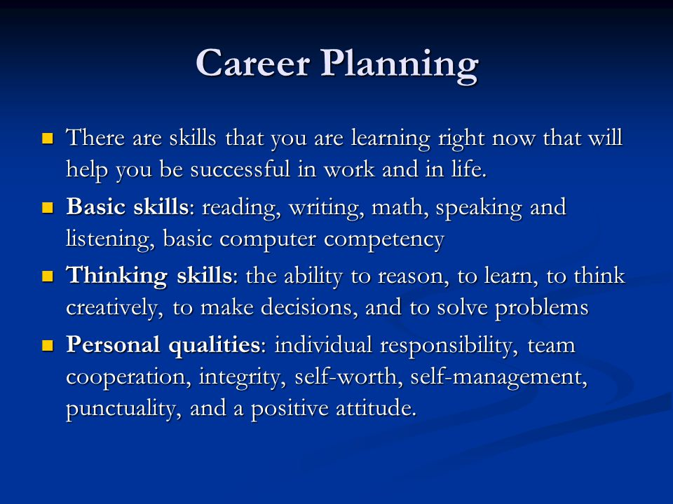 Career Planning There are skills that you are learning right now that will help you be successful in work and in life.