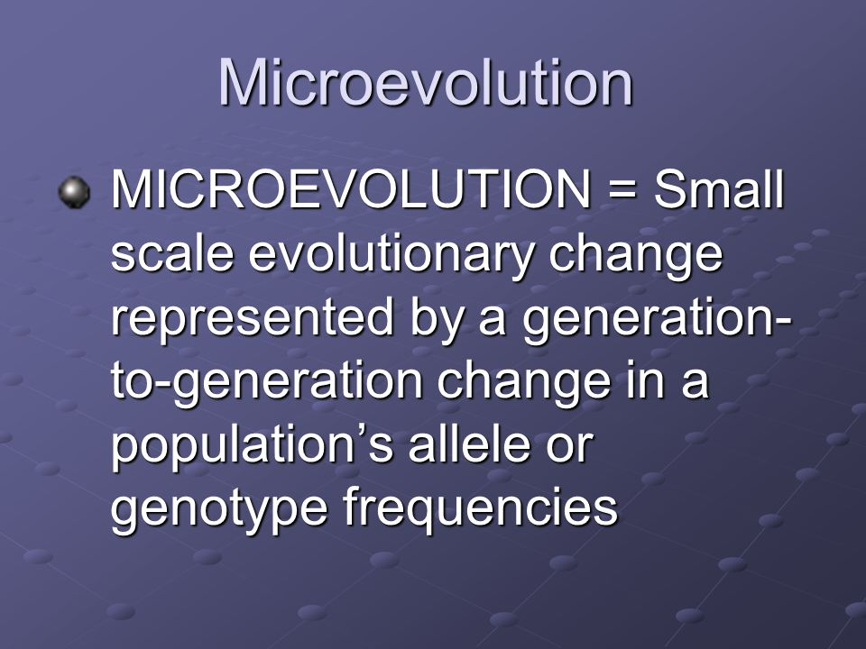 Microevolution 1.Genetic drift 2.Gene flow 3.Mutation 4.Nonrandom mating 5.Natural selection Natural selection is adaptive.