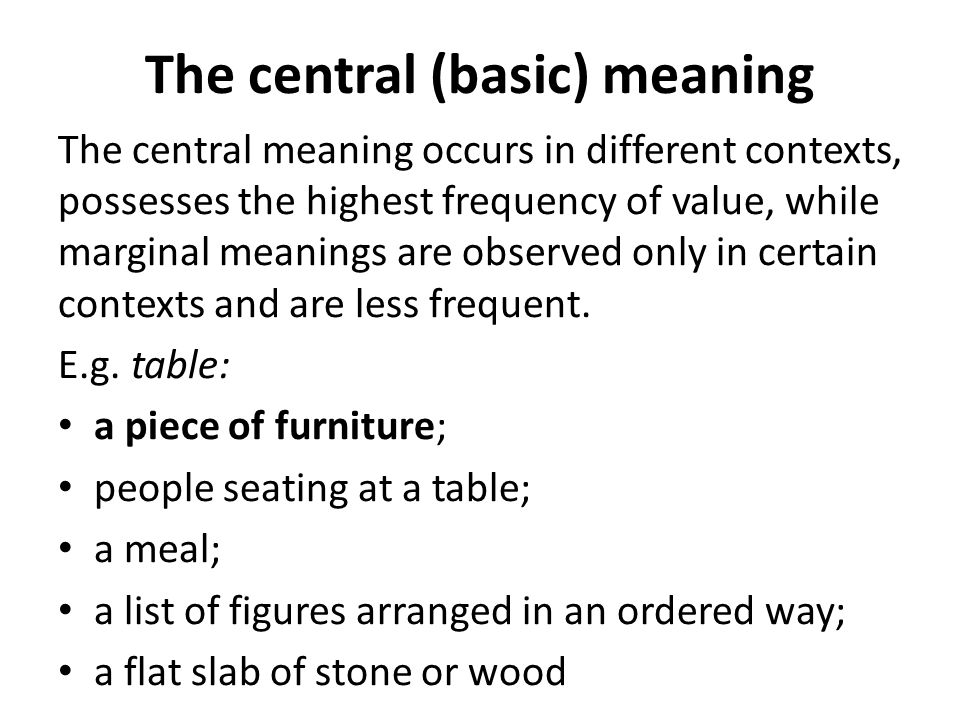 The central (basic) meaning The central meaning occurs in different contexts, possesses the highest frequency of value, while marginal meanings are ob