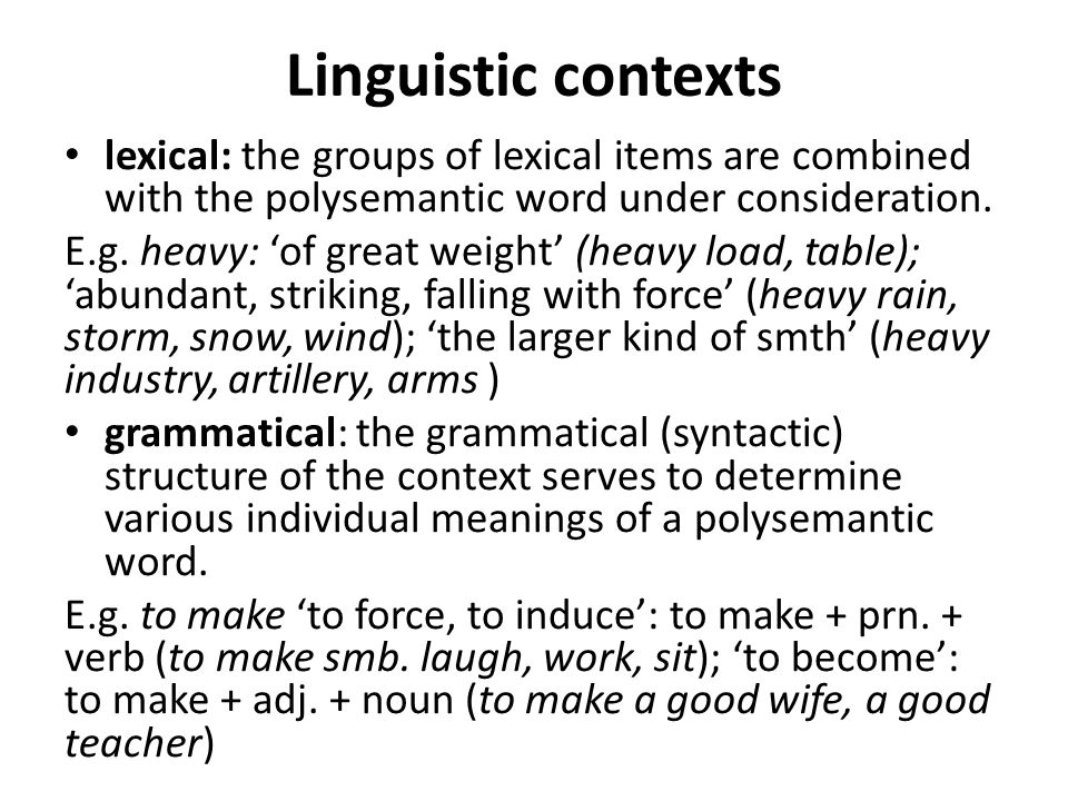Linguistic contexts lexical: the groups of lexical items are combined with the polysemantic word under consideration. E.g. heavy: 'of great weight' (h